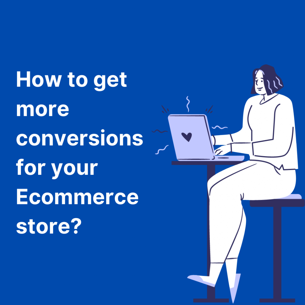 Girl finding how to get more conversions for her Ecommerce store